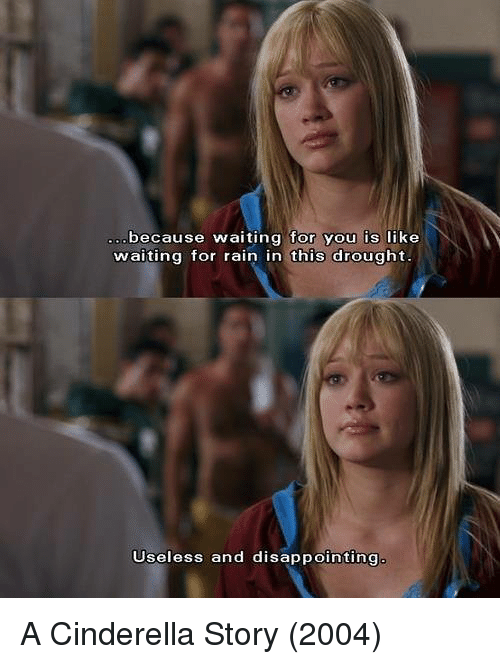 cinderella memes and a cinderella story because waiting for you is like waiting