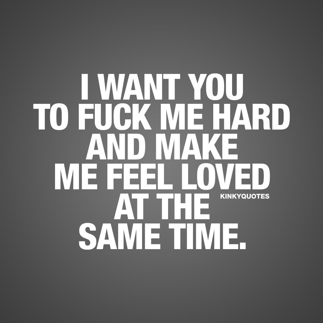 i want you to fuck me hard and make me feel loved at the same time